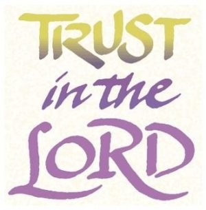 "A poster with the words ""Trust in the Lord"""