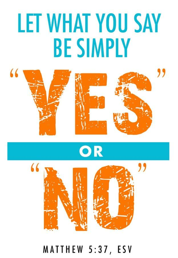 """Poster with the words, """"Let what you say be simply 'Yes' or 'No' -Matthew 5:37 ESV"""""""