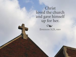 "Photo of the cross on top of a church building and the words, ""Christ loved the church and gave himself up for her."" Ephesians 5:25"