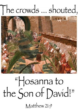 "Painting depicting a narrow Jerusalem street lined with people waving large palm branches with the words, ""The crowds . . . shouted, 'Hosanna to the Son of David!'"""