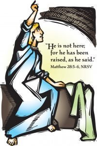 """Drawing of an angel with the words, """"He is not here for he has been raised, as he said."""""""