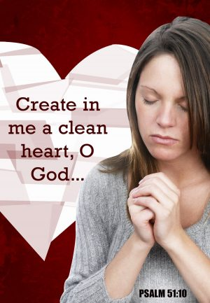 "Photo of a woman with hands folded and eyes closed with the words, ""Create in me a clean heart, O God . . . """