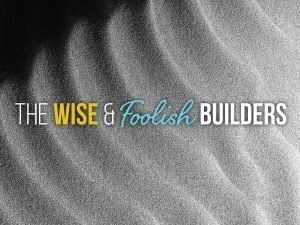 "The words, ""The wise and Foolish Builders"" over a photo of sand on a beach."