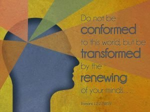 "The words, ""Do not be conformed to this world, but be transformed by the renewing of your minds."" beside a silhouette of a person's head."