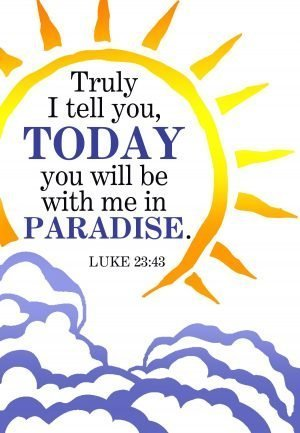 "The words, ""Truly I tell you, today you will be with me in paradise."" in a sun design above clouds."