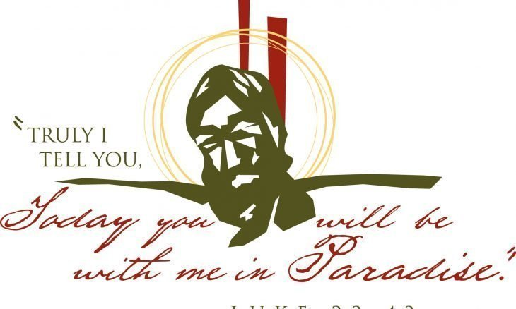 "The words, ""Truly I tell you, today you will be with me in paradise."" with a drawing of Jesus on the cross."