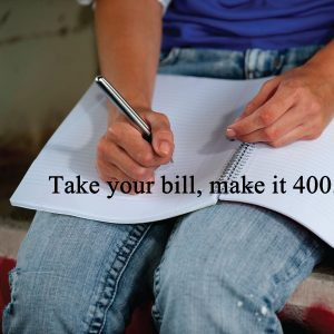 "The words, ""Take your bill, make it 400,"" over a photo of a man holding a pen and a notebook."